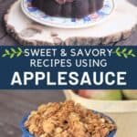 A chocolate bundt cake photo stacked on top of text stating: sweet & savory recipes using applesauce stacked on top of photo of granola in blue tin cup.