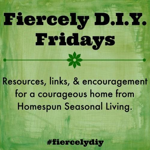Fiercely DIY Fridays| Homespun Seasonal Living