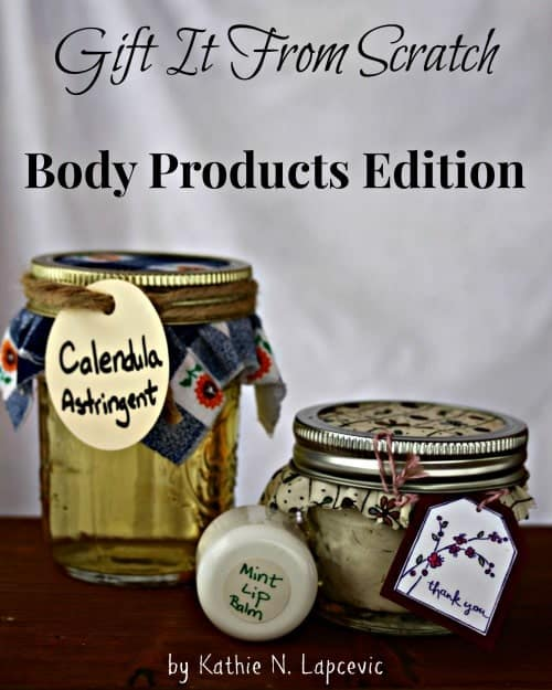 Gift It From Scratch: Body Products Edition includes 10 body product recipes and project ideas to create the perfect homemade gift.