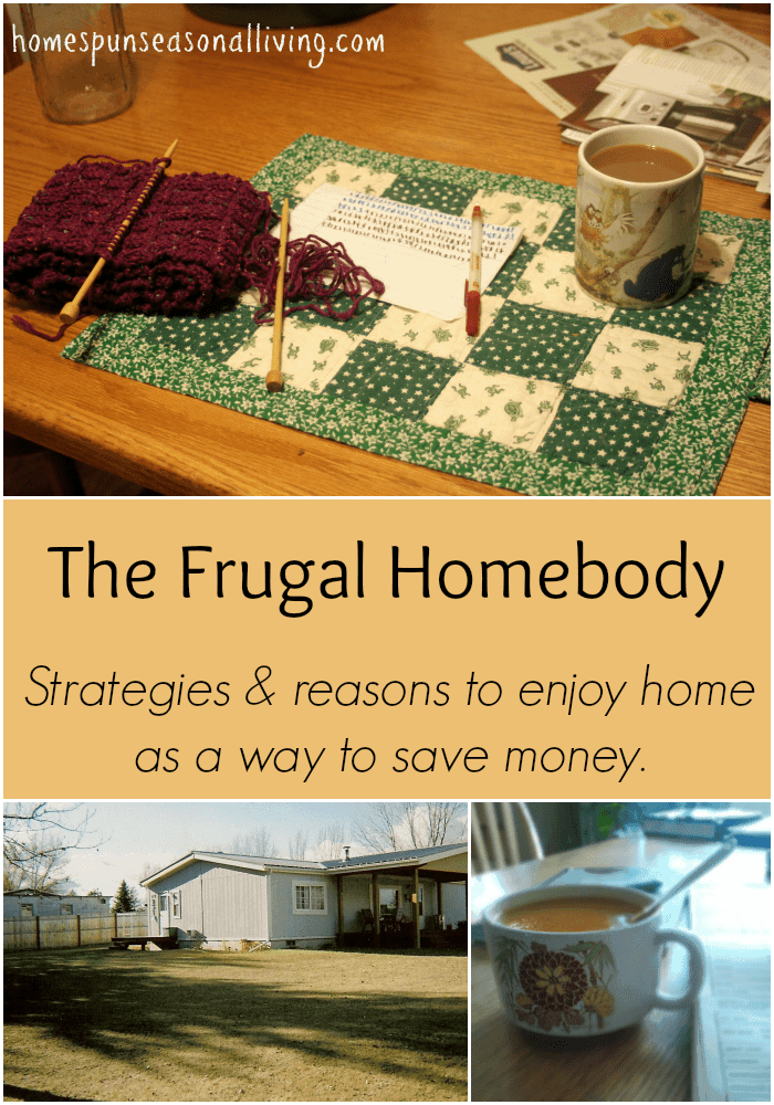 Become the frugal homebody as way to save money and gain contentment at home.