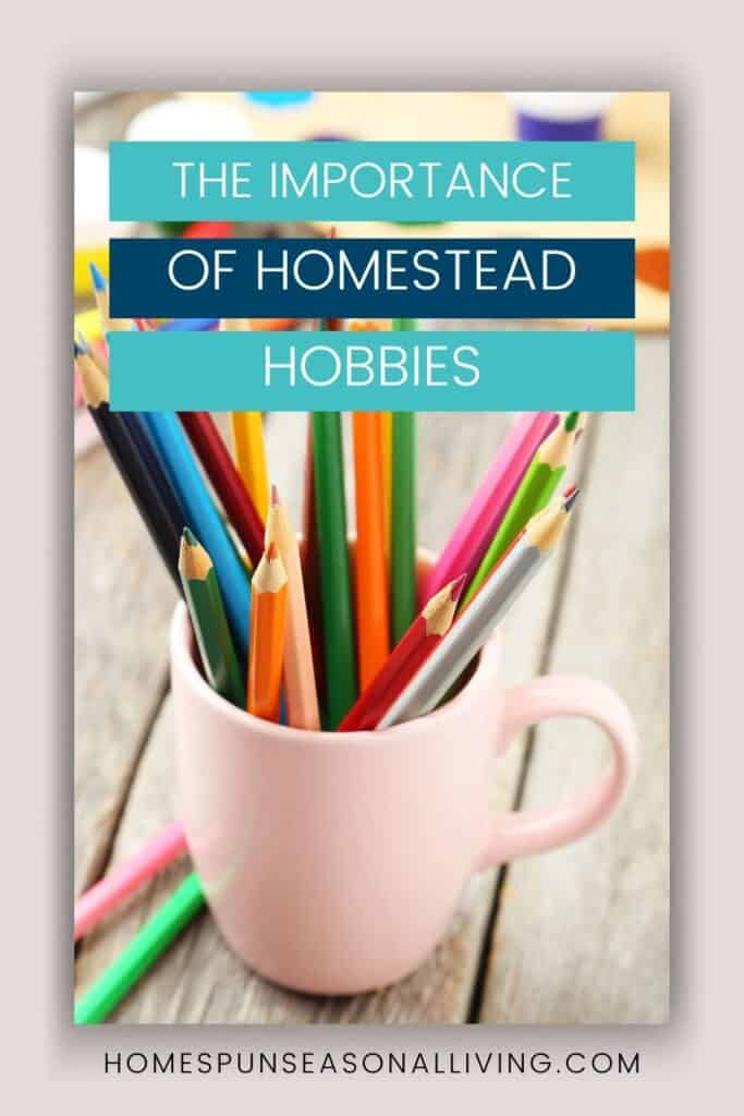 A pink coffee cup full of colored pencils with text overlay reading: the importance of homestead hobbies.