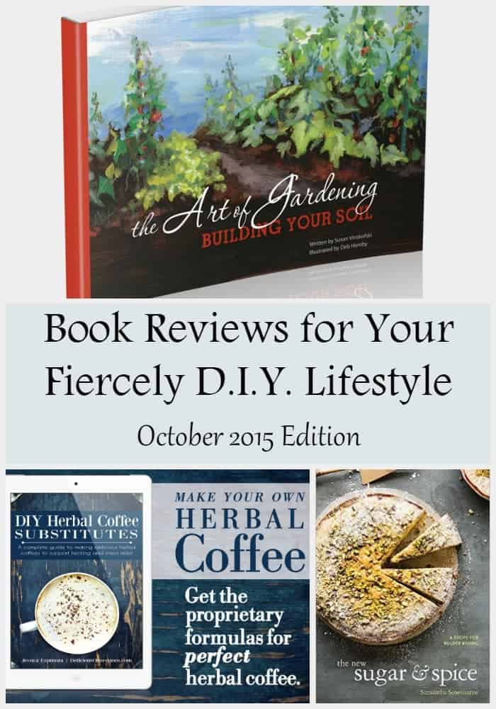 Book reviews for your fiercely d.i.y. lifestyle: The Art of Gardening, DIY Herbal Coffees, & The New Sugar and Spice.