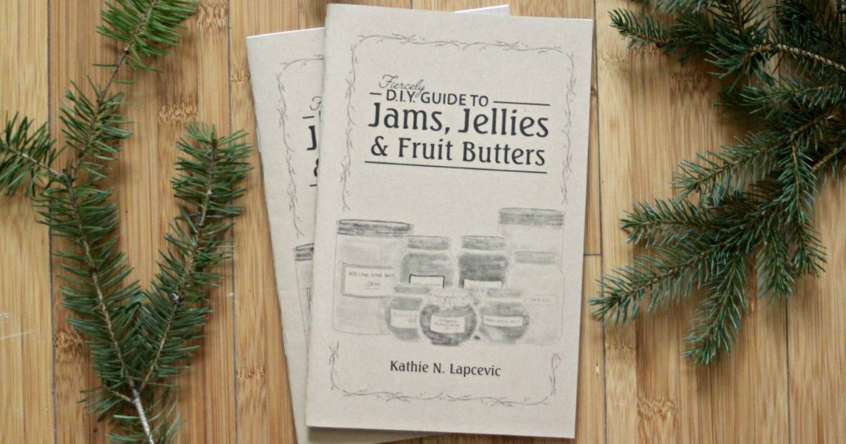 Fiercely DIY Guide to Jams, Jellies and Fruit Butters