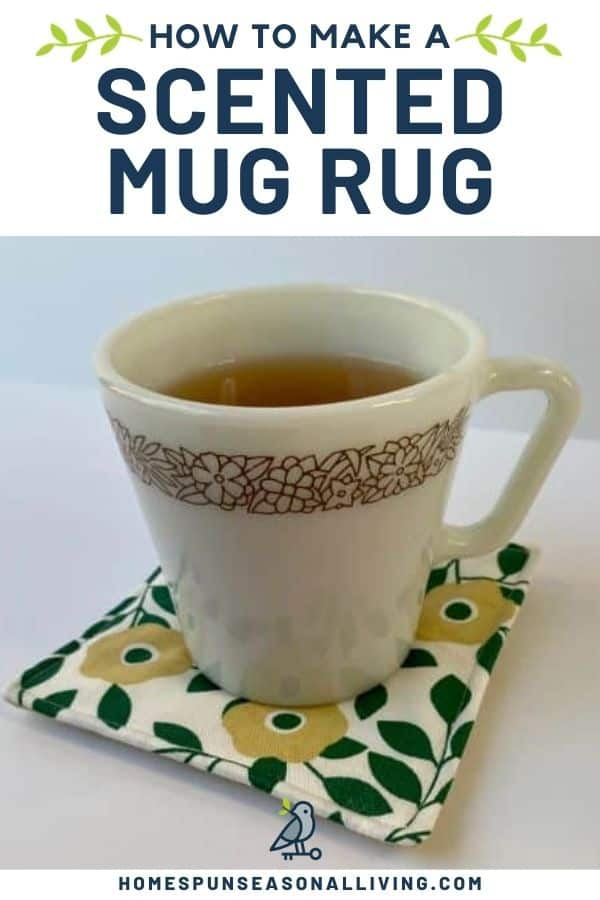 A cup of tea sitting on a floral mug rug with text overlay reading: How to Make a Scented Mug Rug.